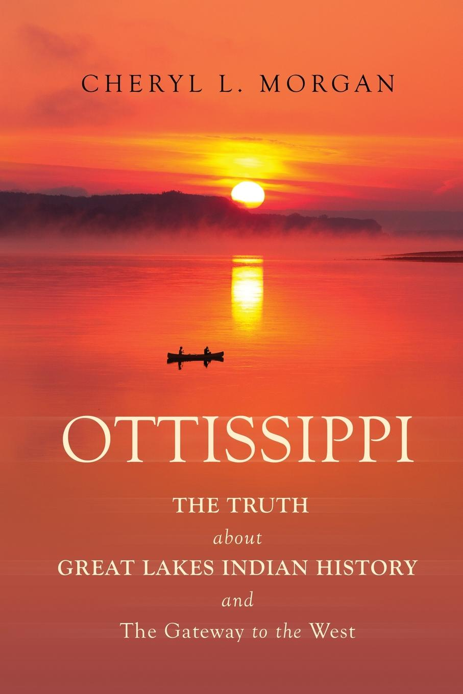 Cheryl L. Morgan OTTISSIPPI THE TRUTH about GREAT LAKES INDIAN HISTORY and The Gateway to the West charles richard tuttle the centennial northwest an illustrated history of the northwest being a full and complete civil political and military history of this great section of the united states from its earliest settlement to the present time