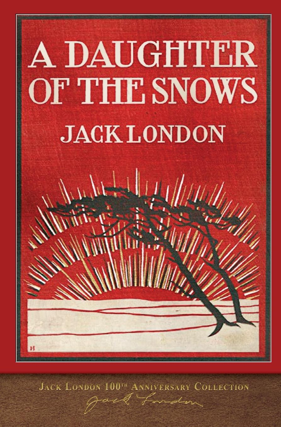Jack London A Daughter of the Snows. 100th Anniversary Collection jack london a daughter of the snows