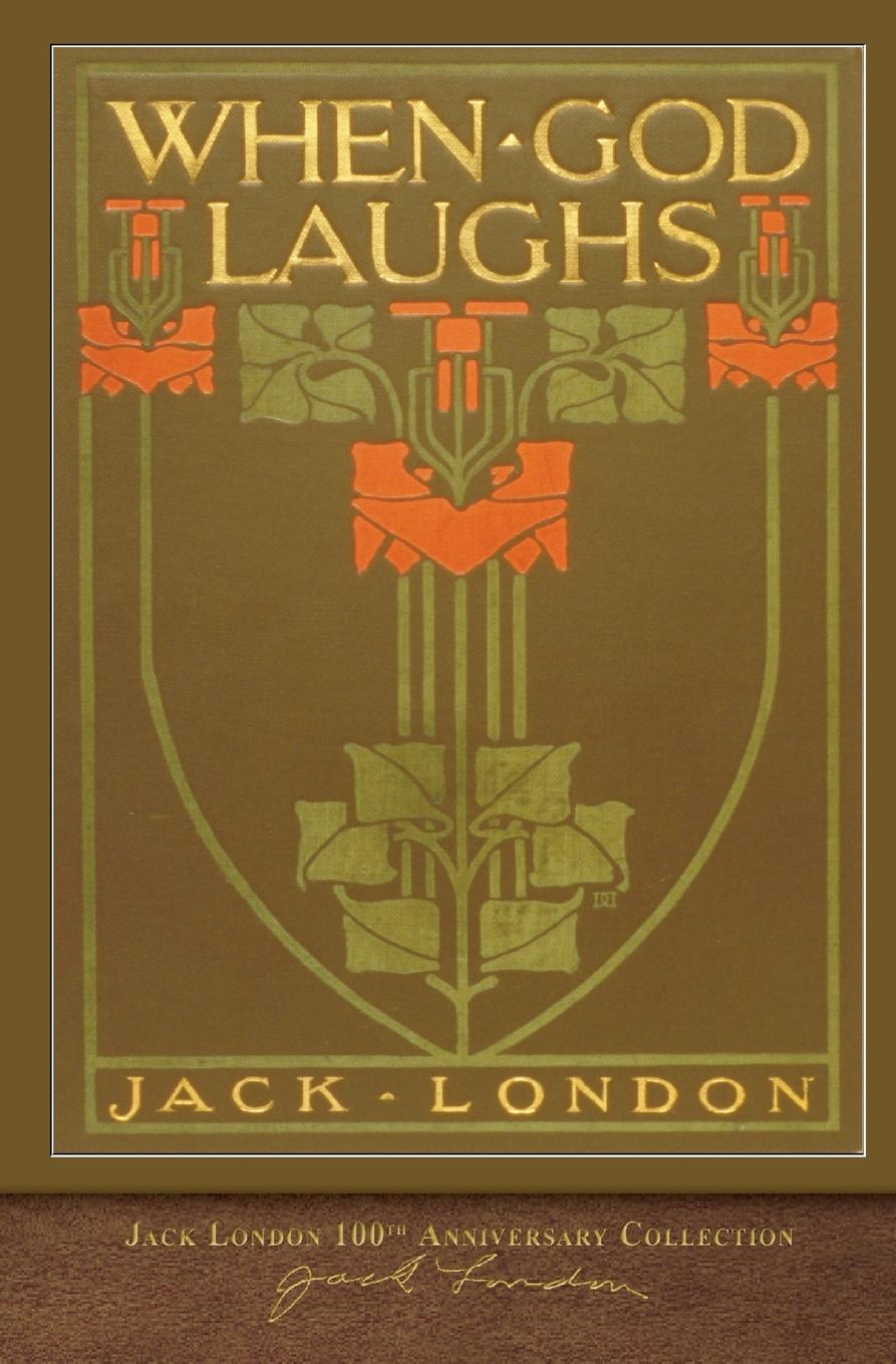 Jack London When God Laughs. 100th Anniversary Collection jack london short stories i