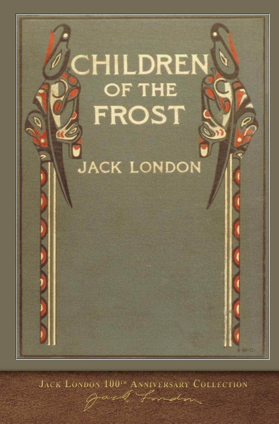 Jack London Children of the Frost. 100th Anniversary Collection jack london jerry of the islands