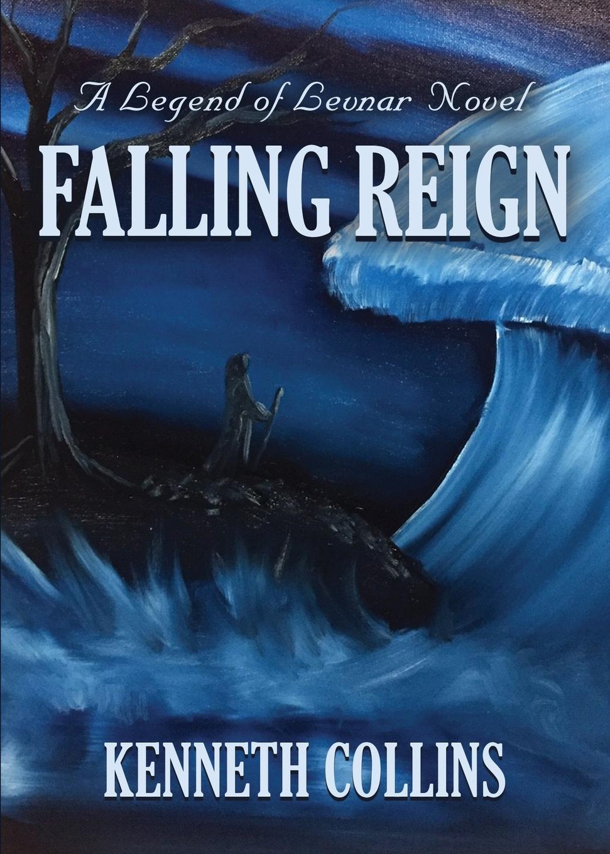 Kenneth Collins Falling Reign. A Legend of Levnar Novel