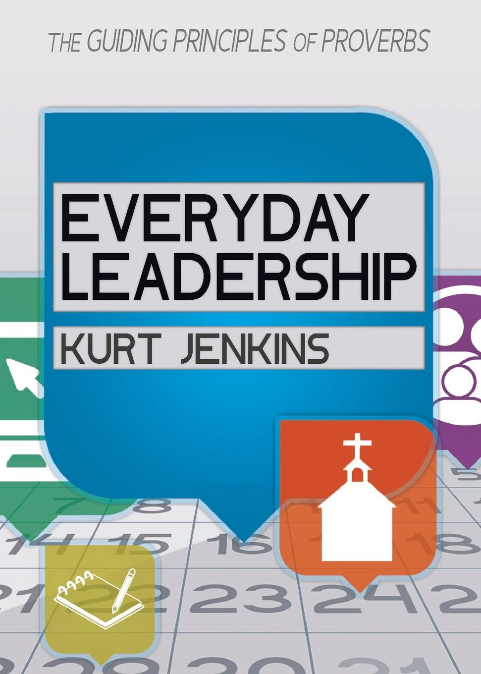 Kurt Jenkins Everyday Leadership. The Guiding Principles of Proverbs michelle collay everyday teacher leadership taking action where you are