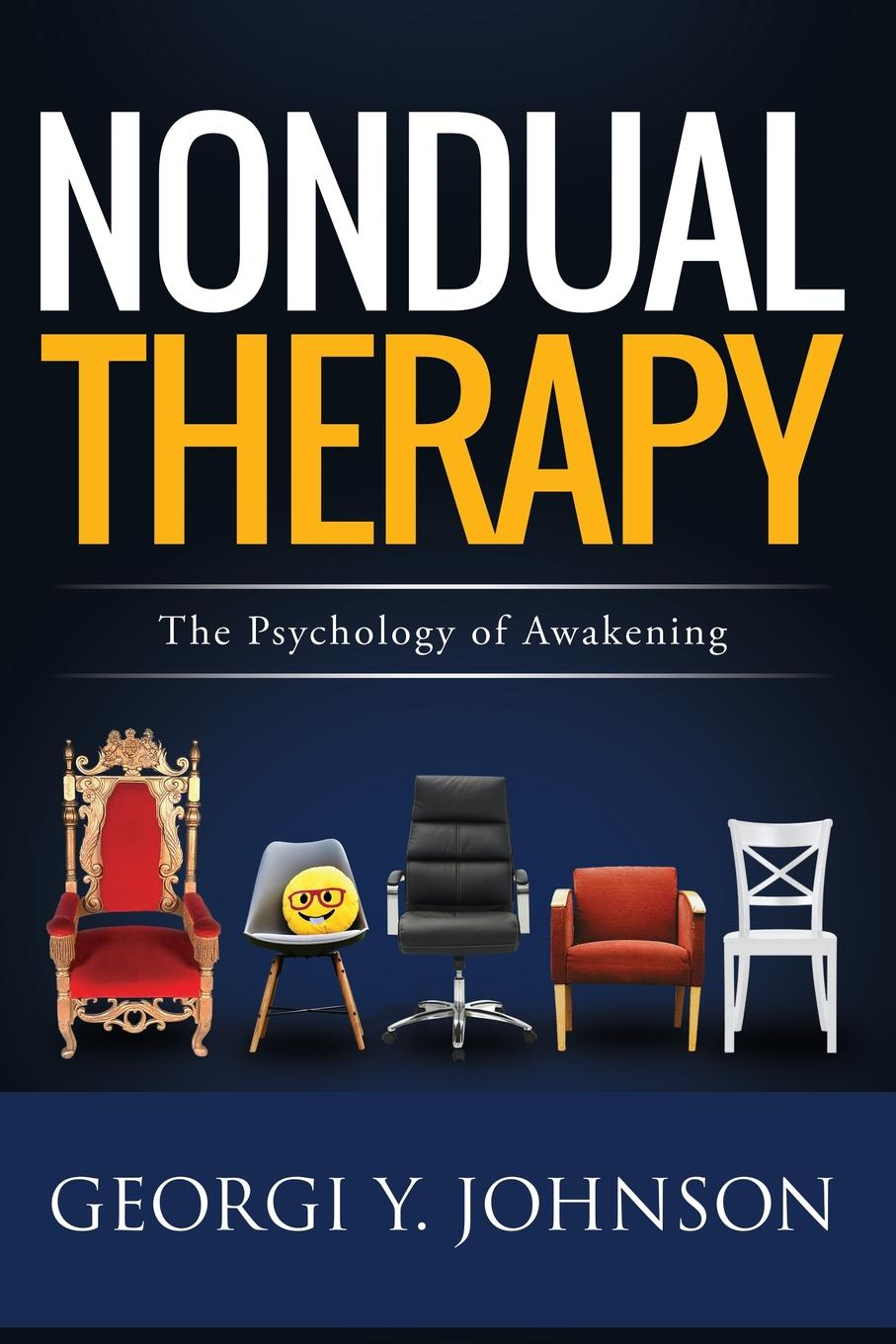 Georgi Y Johnson Nondual Therapy. The Psychology of Awakening george burns w happiness healing enhancement your casebook collection for applying positive psychology in therapy