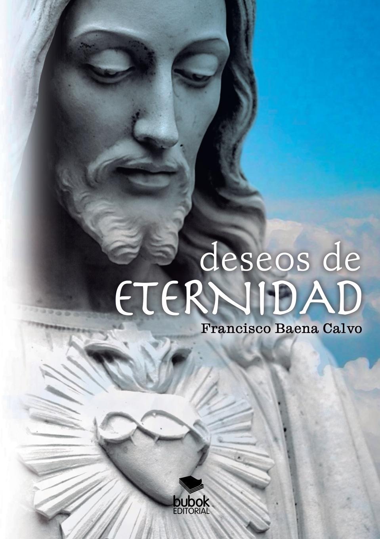 Francisco Calvo Baena DESEOS DE ETERNIDAD francisco calvo baena palabras al viento