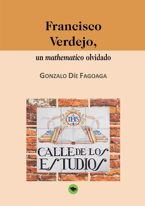 GONZALO FAGOAGA DÍE Francisco Verdejo, un mathematico olvidado mexico city mexico colegio de la paz plan y reglamento de estudios del colegio de la paz vigente desde el dia primero del mes de enero d