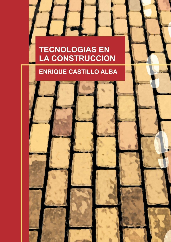 ENRIQUE ALBA CASTILLO TECNOLOGIAS EN LA CONSTRUCCION alcance sus suenos