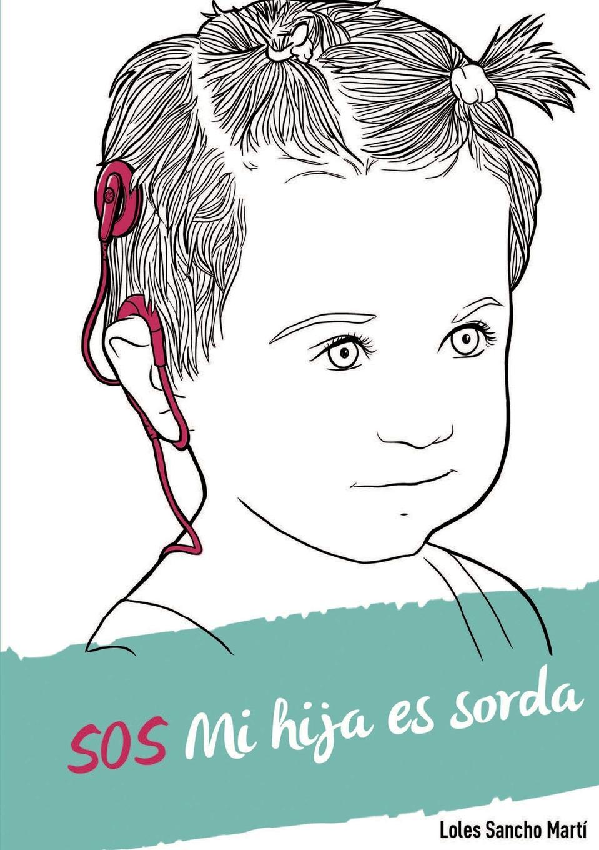 Loles Martí Sancho SOS Mi hija es sorda le parche edizioni nero su bianco