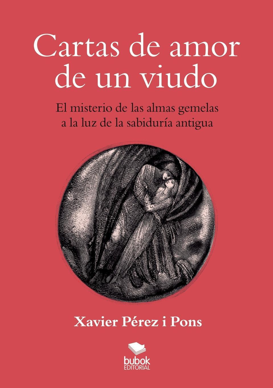 Xavier Pones Pérez i Cartas de amor de un viudo. El misterio de las almas gemelas a la luz de la sabiduria antigua alberto ruz lhuillier la civilizacion de los antiguos mayas