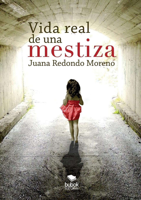 Juana Moreno Redondo Vida real de una mestiza juana moreno redondo vida real de una mestiza