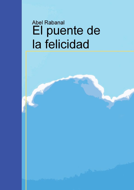Abel Rabanal El puente de la felicidad цена и фото