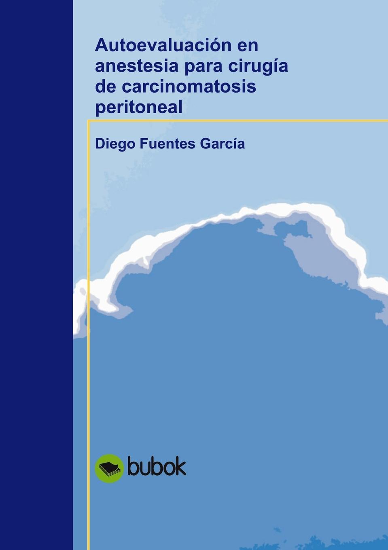 Diego García Fuentes Autoevaluacion en anestesia para cirugia de carcinomatosis peritoneal diego de valera j a balenchana epistolas de mosen diego de valera embiadas en diversos tiempos e a diversas personas