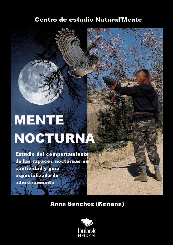 Anna Sanchez MENTE NOCTURNA Estudio del comportamiento de las rapaces nocturnas en cautividad y guia especializado de adiestramiento цена и фото