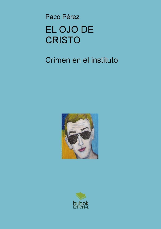 цена Paco Pérez EL OJO DE CRISTO, Crimen en el instituto
