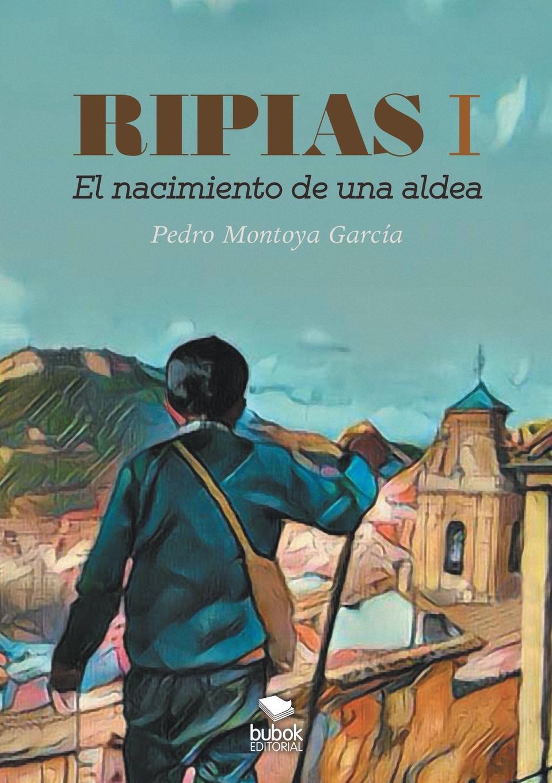 Pedro Garcia. Montoya Ripias. El Nacimiento de una aldea. Parte I стоимость