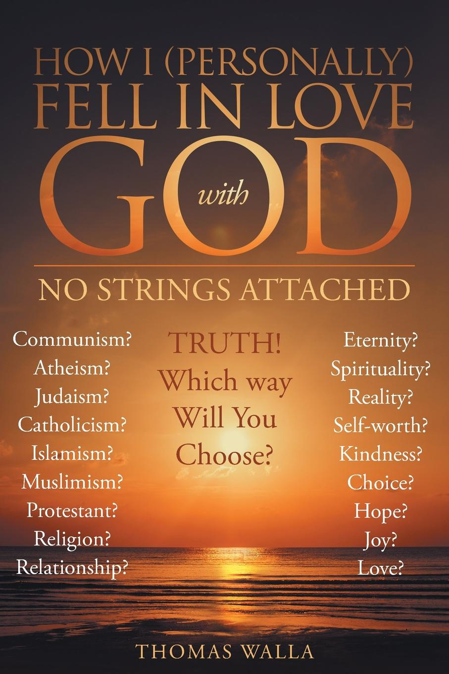 Thomas Walla How I (Personally) Fell In Love With God. No Strings Attached thomas walla how i personally fell in love with god no strings attached