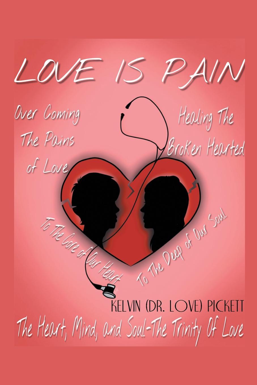 лучшая цена Kelvin (Dr. Love) Pickett Love Is Pain. A Self-Help Motivational Recovery Book on Emotional Pain