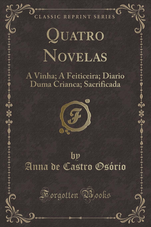 Anna de Castro Osório Quatro Novelas. A Vinha; A Feiticeira; Diario Duma Crianca; Sacrificada (Classic Reprint) duma key