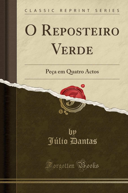 Júlio Dantas O Reposteiro Verde. Peca em Quatro Actos (Classic Reprint) цены