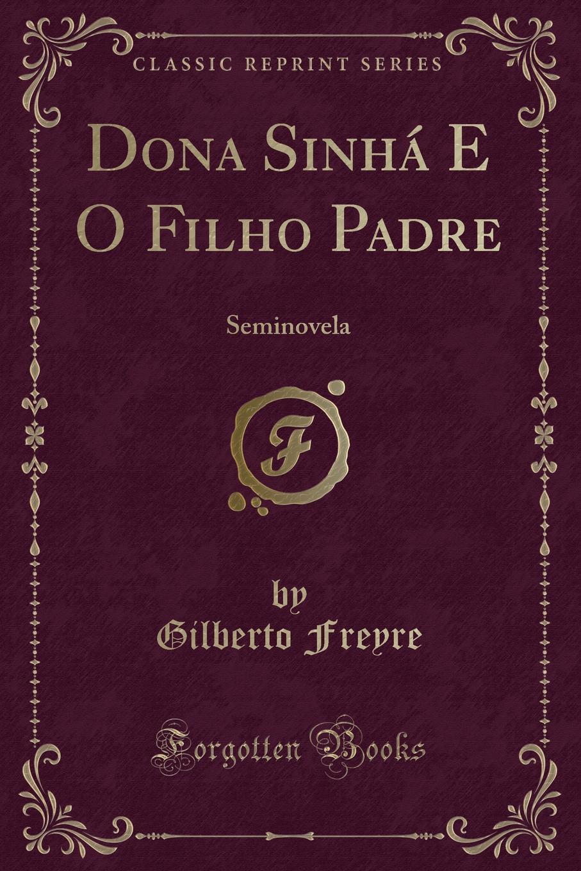 Gilberto Freyre Dona Sinha E O Filho Padre. Seminovela (Classic Reprint) free shipping 20pcs lot rt8205qw rt8205l em da em db em dj qfn laptop chips 100