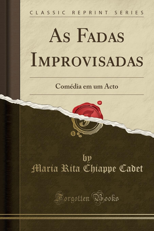 Maria Rita Chiappe Cadet As Fadas Improvisadas. Comedia em um Acto (Classic Reprint) платье fadas fadas fa047ewbxvr7
