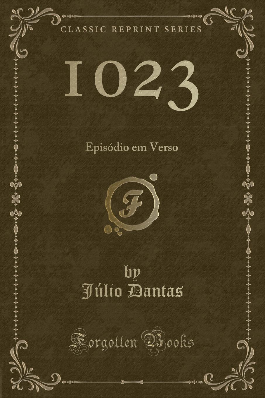 Júlio Dantas. 1023. Episodio em Verso (Classic Reprint)