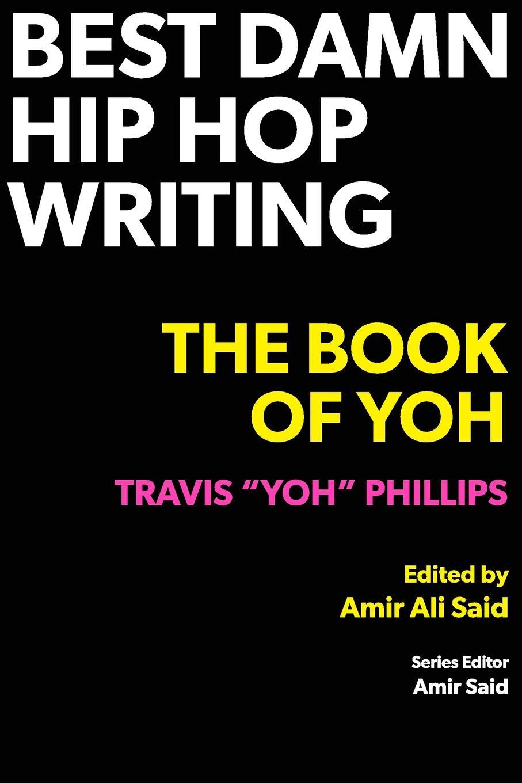 Travis Yoh Phillips Best Damn Hip Hop Writing. The Book of Yoh print bar this is hip hop