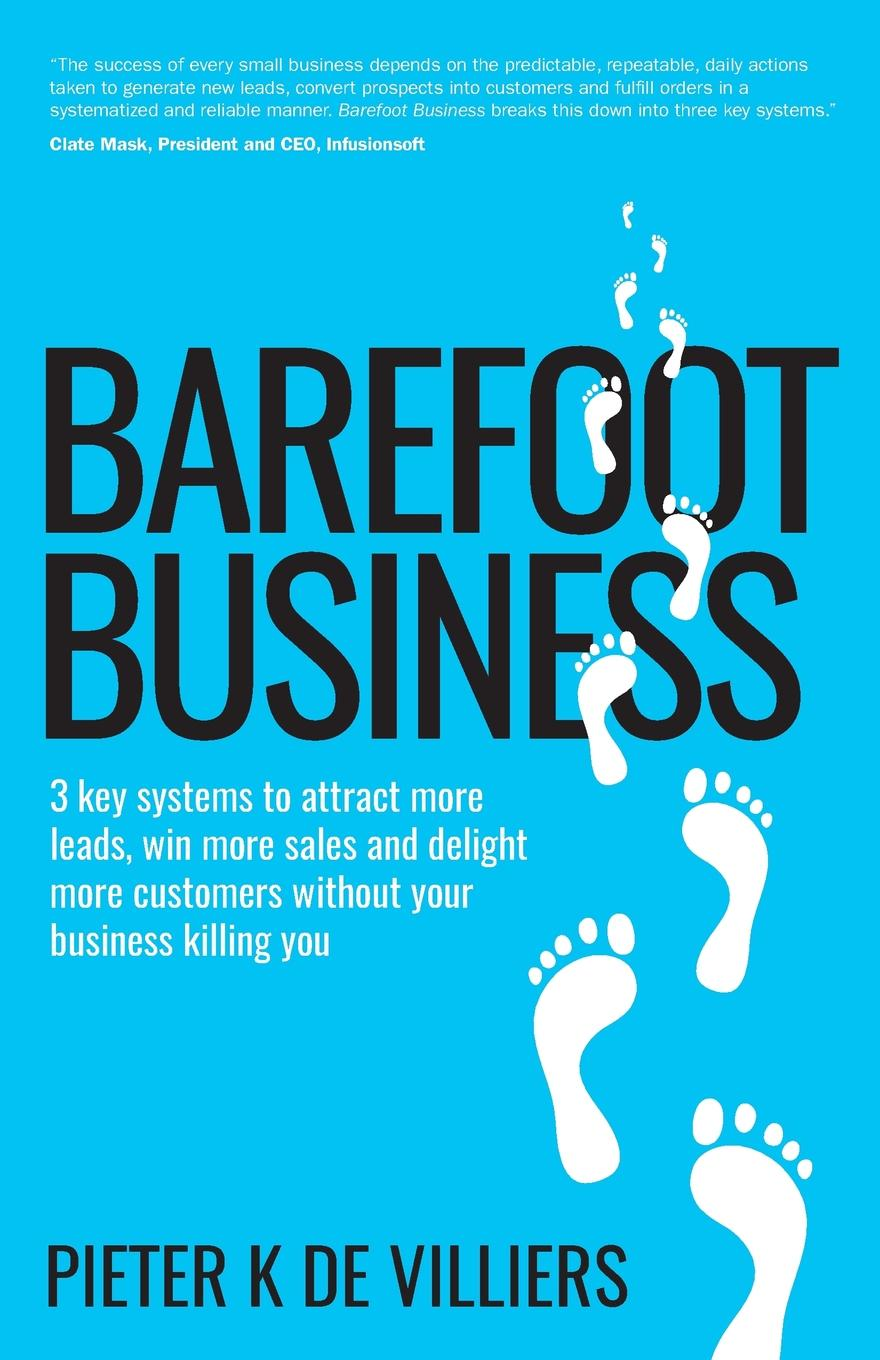 Pieter K de Villiers Barefoot Business. 3 key systems to attract more leads, win more sales and delight more customers without your business killing you dave johnson executing your business transformation how to engage sweeping change without killing yourself or your business