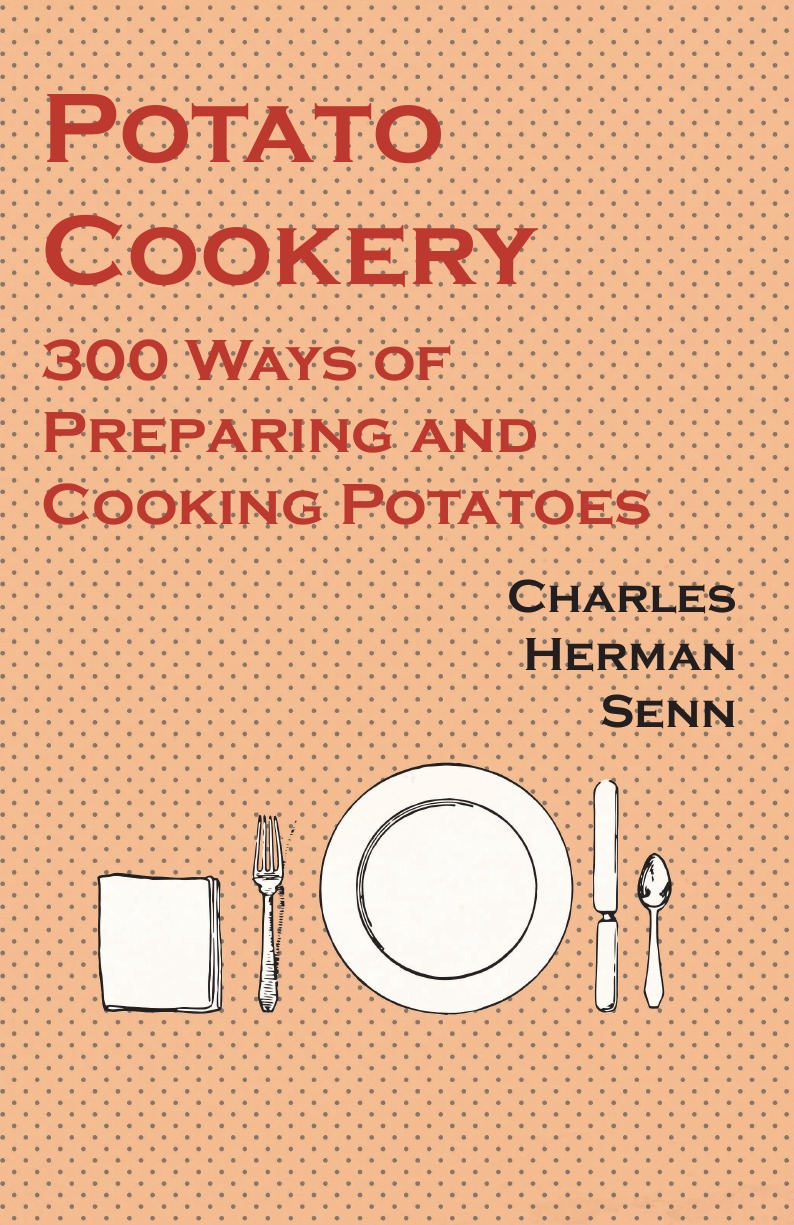 Charles Herman Senn Potato Cookery - 300 Ways of Preparing and Cooking Potatoes недорго, оригинальная цена