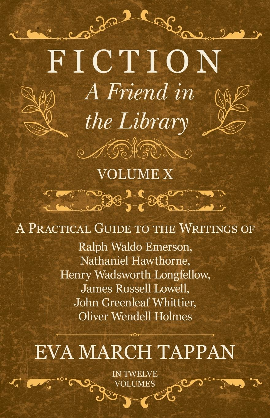 Eva March Tappan Fiction - A Friend in the Library - Volume X - A Practical Guide to the Writings of Ralph Waldo Emerson, Nathaniel Hawthorne, Henry Wadsworth Longfellow, James Russell Lowell, John Greenleaf Whittier, Oliver Wendell Holmes - In Twelve Volumes цена и фото