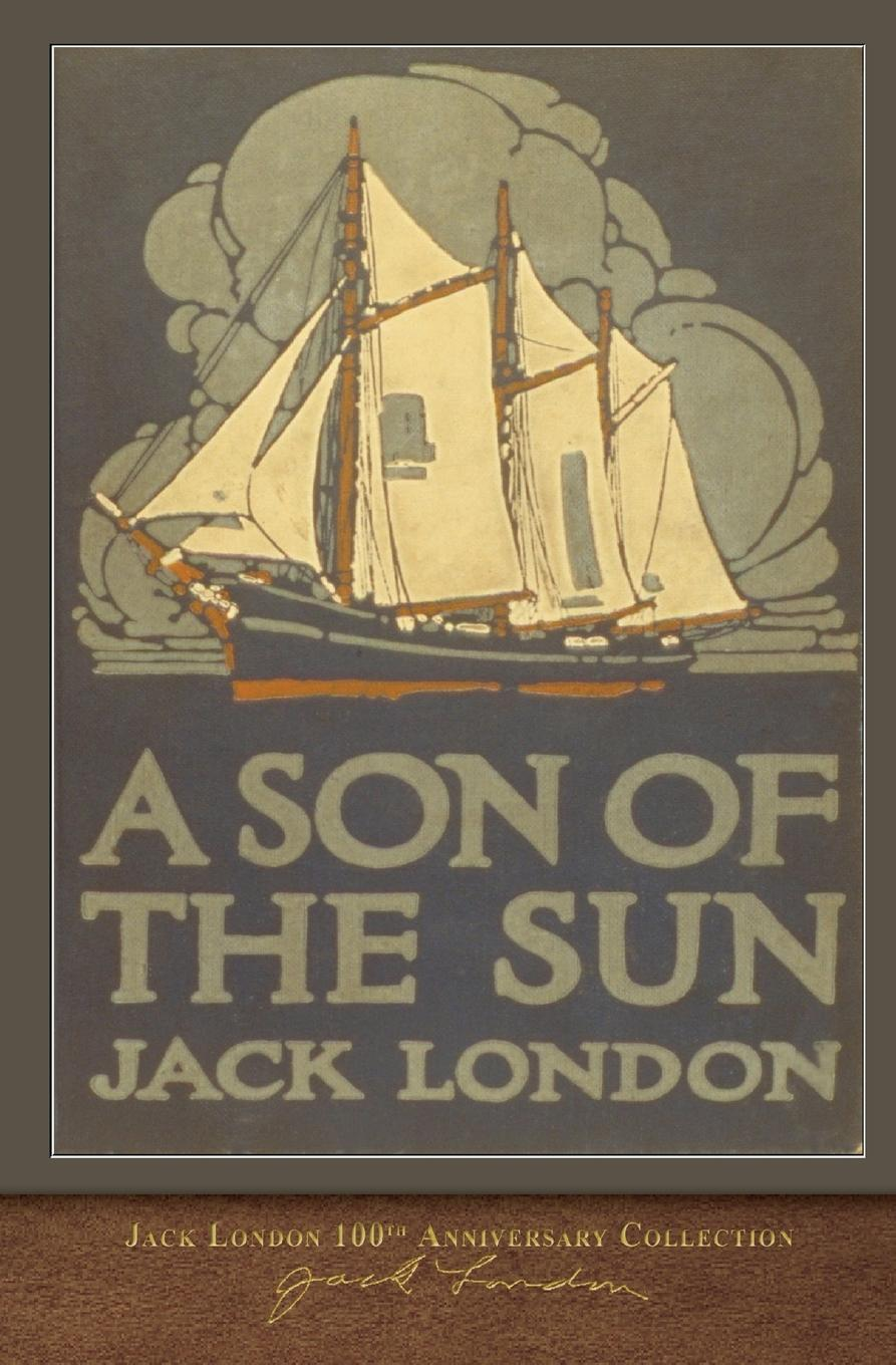 Jack London A Son of the Sun. 100th Anniversary Collection цена и фото