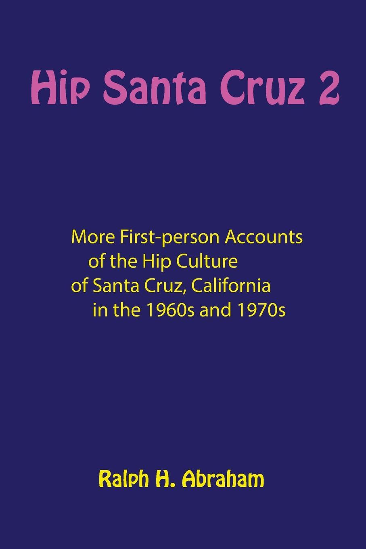 Hip Santa Cruz 2. More First-Person Accounts of the Hip Culture of Santa Cruz, California цена