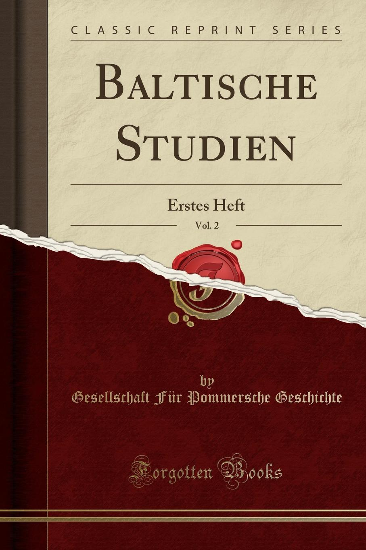 Gesellschaft Für Pommersche Geschichte Baltische Studien, Vol. 2. Erstes Heft (Classic Reprint)