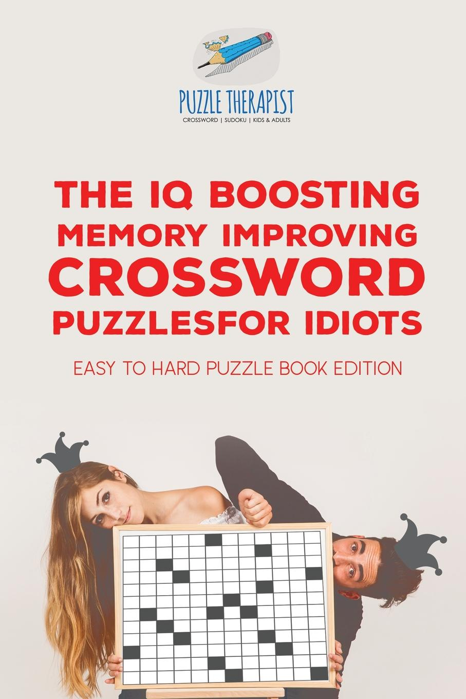 Puzzle Therapist The IQ Boosting Memory Improving Crossword Puzzles for Idiots . Easy to Hard Puzzle Book Edition tracy alloway the new iq use your working memory to think stronger smarter faster