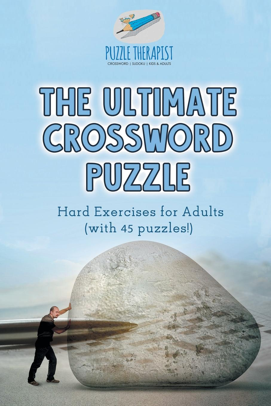 Puzzle Therapist The Ultimate Crossword Puzzle . Hard Exercises for Adults (with 45 puzzles.) michael kallet think smarter critical thinking to improve problem solving and decision making skills