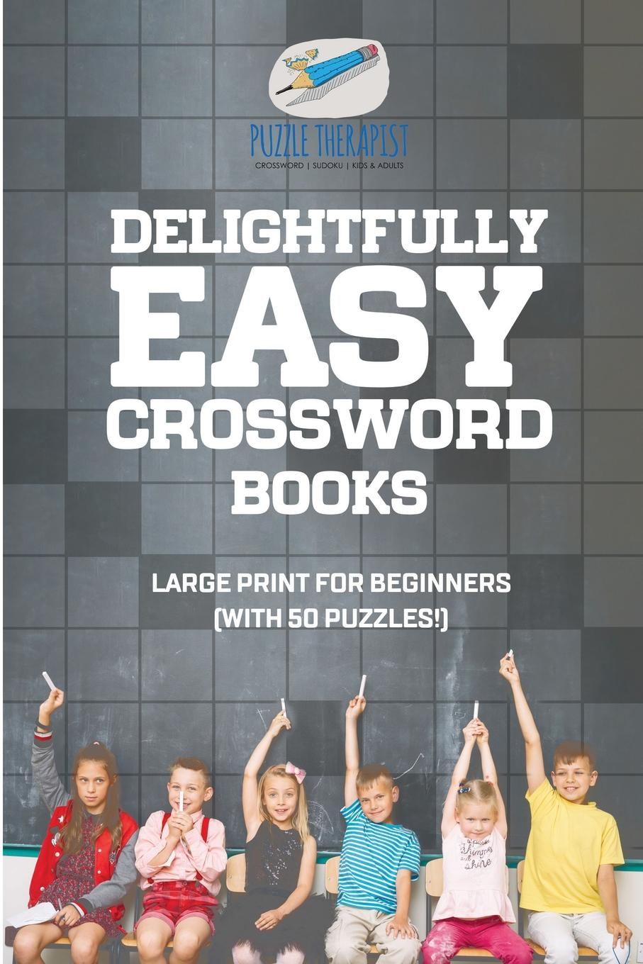 Puzzle Therapist Delightfully Easy Crossword Books . Large Print for Beginners (with 50 puzzles.) you choose