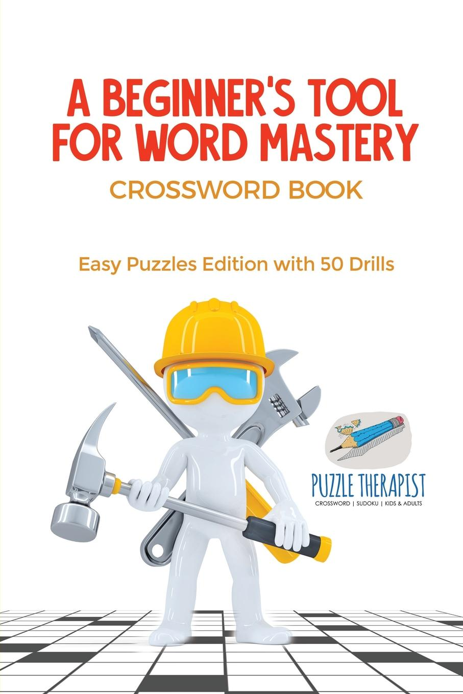 Puzzle Therapist A Beginner.s Tool for Word Mastery . Crossword Book . Easy Puzzles Edition with 50 Drills keyboard mastery