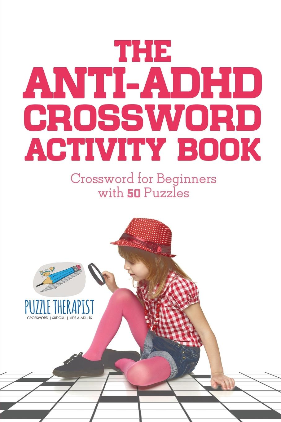 Puzzle Therapist The Anti-ADHD Crossword Activity Book . Crossword for Beginners with 50 Puzzles