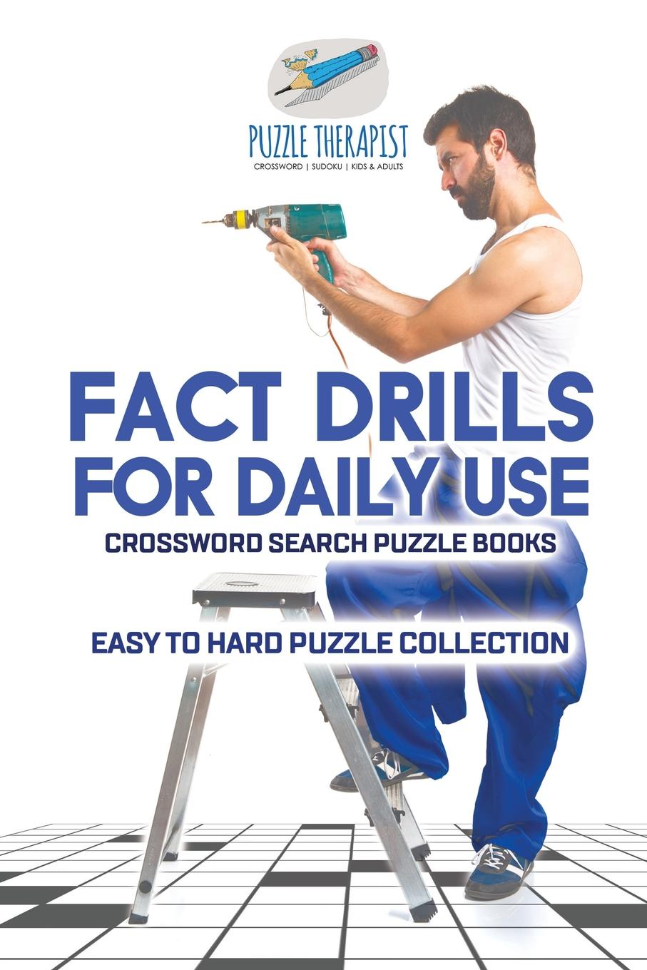 цена на Puzzle Therapist Fact Drills for Daily Use . Crossword Search Puzzle Books . Easy to Hard Puzzle Collection