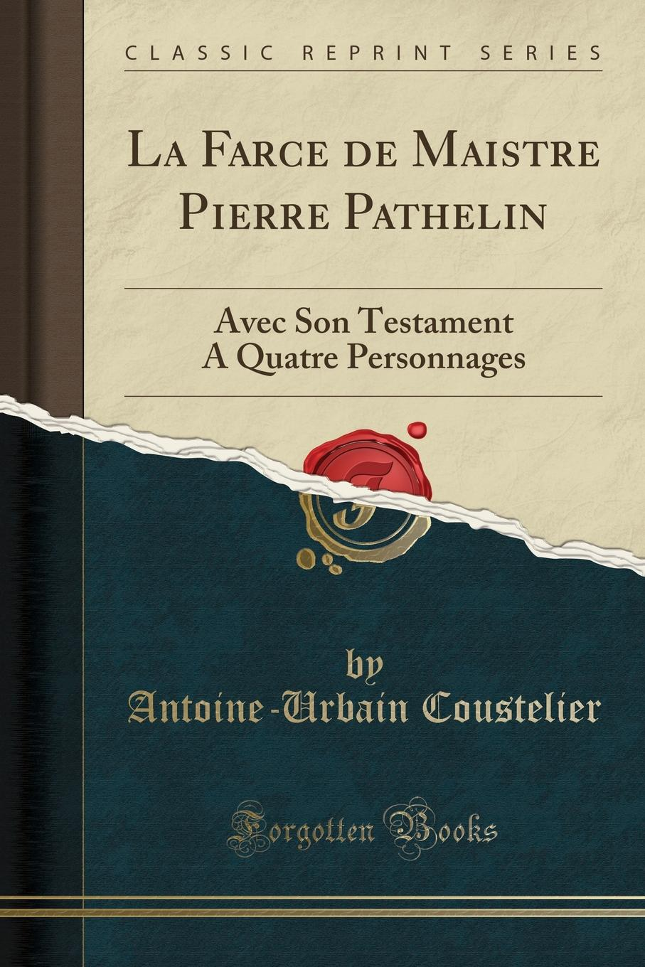 Antoine-Urbain Coustelier La Farce de Maistre Pierre Pathelin. Avec Son Testament A Quatre Personnages (Classic Reprint) a fly in the ointment a farce