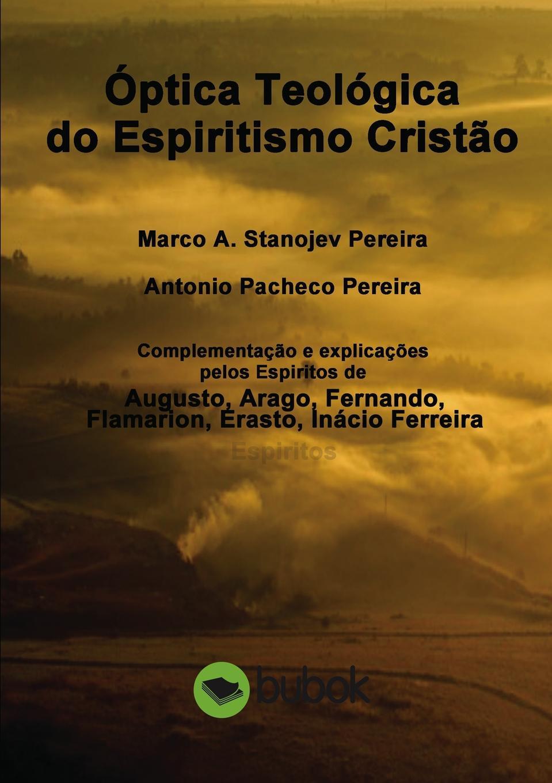 Marco Pereira A. Stanojev, Antonio Pereira Pacheco Optica Teologica do Espiritismo Cristao sostiene pereira