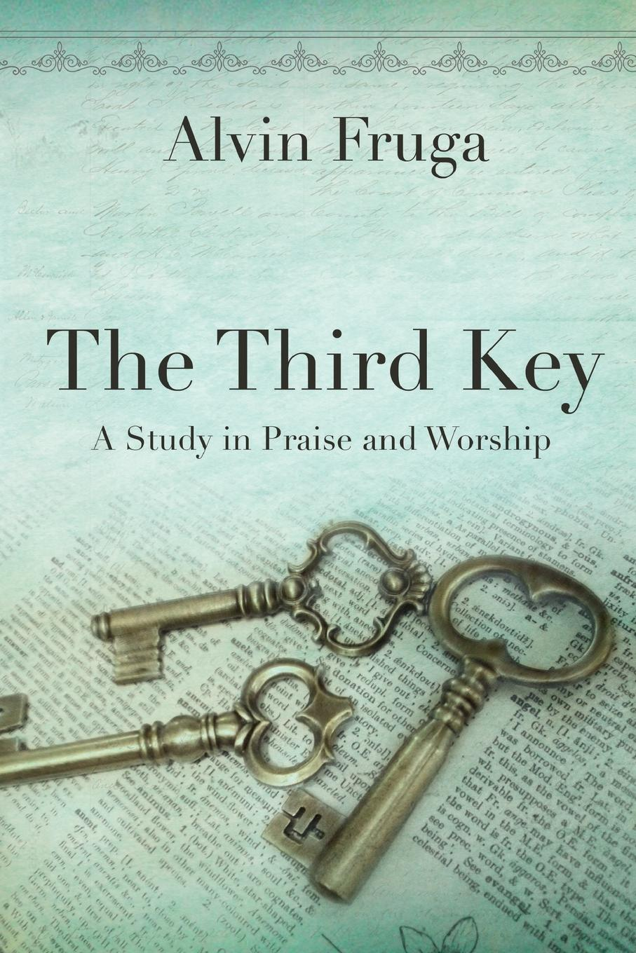 Alvin Fruga The Third Key. A Study in Praise and Worship in praise of savagery