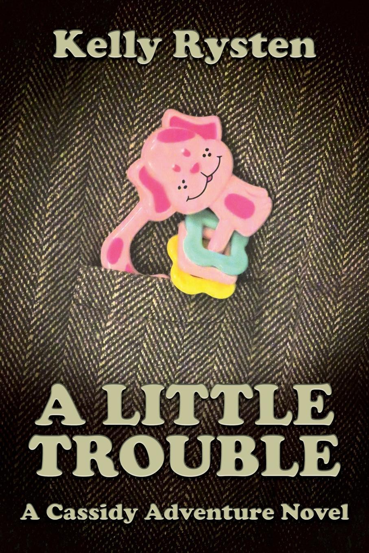 Kelly Rysten A Little Trouble. A Cassidy Adventure Novel недорго, оригинальная цена