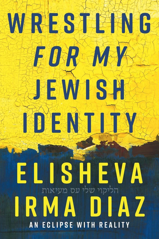 Elisheva Irma Diaz Wrestling For My Jewish Identity. An Eclipse With Reality the jews in the greek age paper