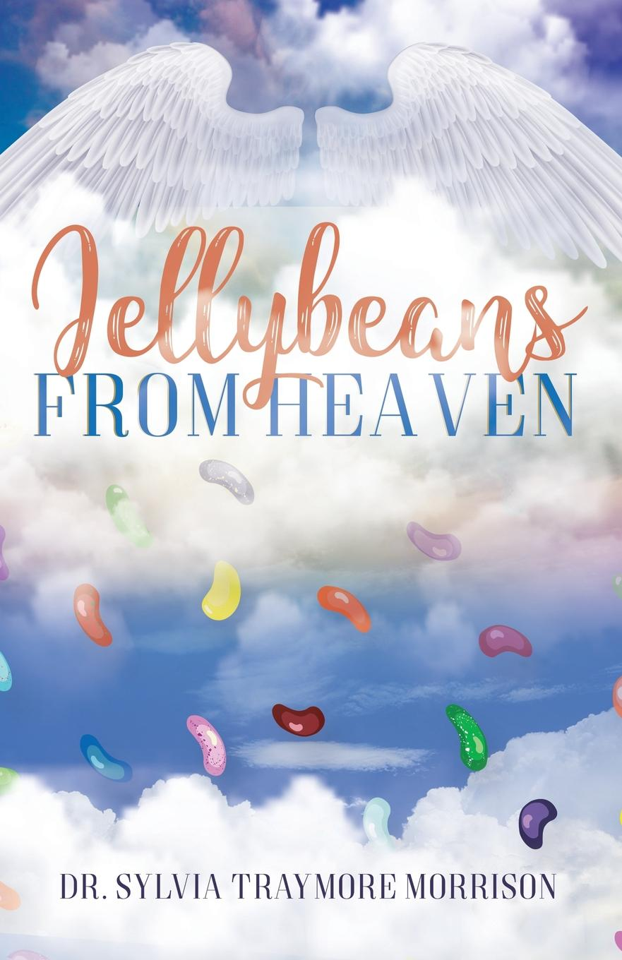 Dr. Sylvia Traymore Morrison Jellybeans From Heaven a glimpse of heaven