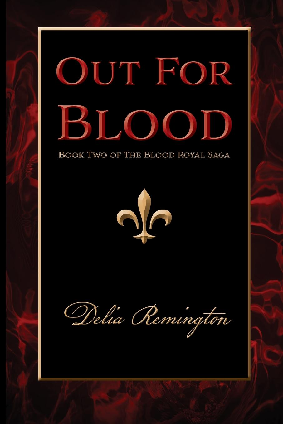 Delia Remington Out For Blood. Book Two of The Blood Royal Saga