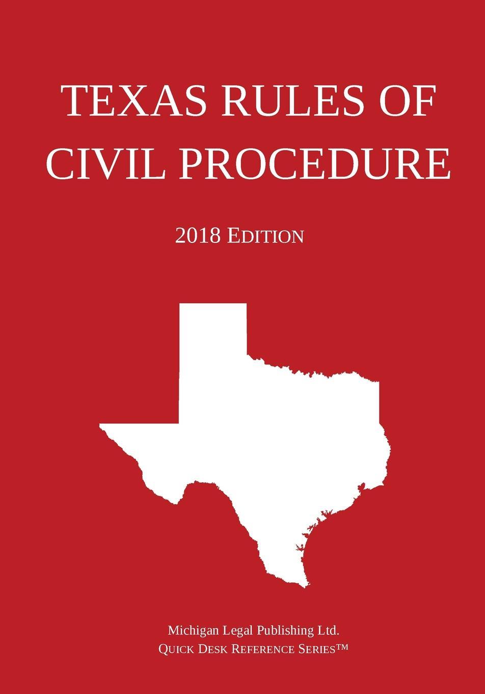 Michigan Legal Publishing ltd. Texas Rules of Civil Procedure; 2018 Edition цена и фото