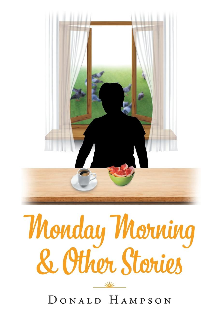 Donald Hampson Monday Morning . Other Stories the kindly ones