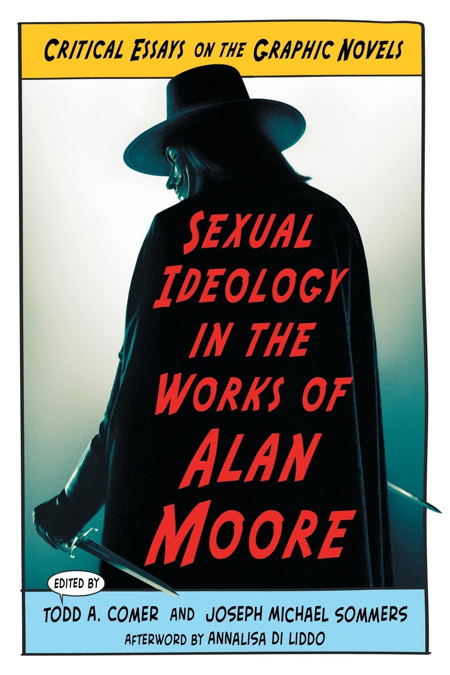 Sexual Ideology in the Works of Alan Moore. Critical Essays on the Graphic Novels alan moore storyteller
