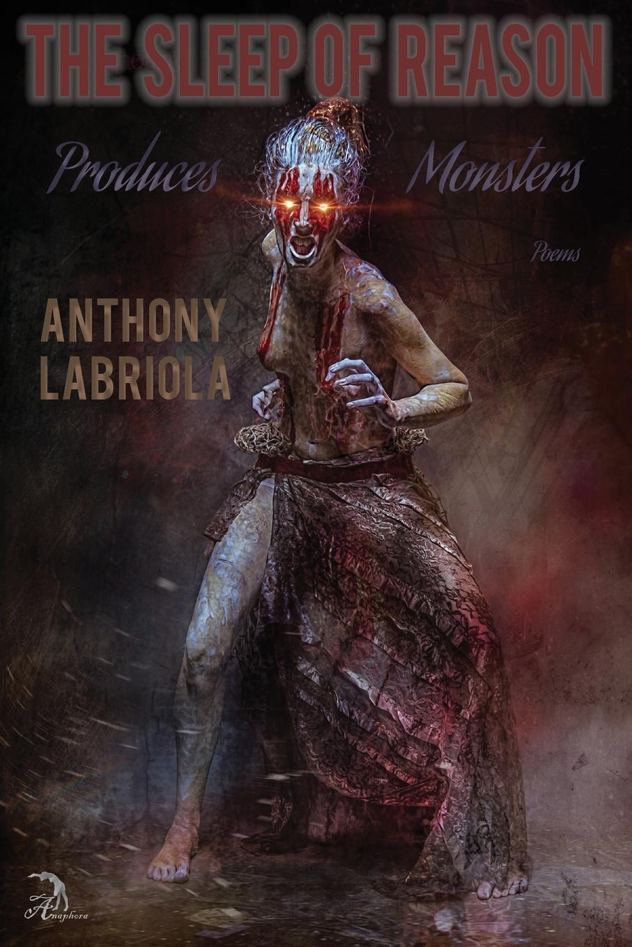 Anthony Labriola The Sleep of Reason Produces Monsters. Poems the sleep of reason