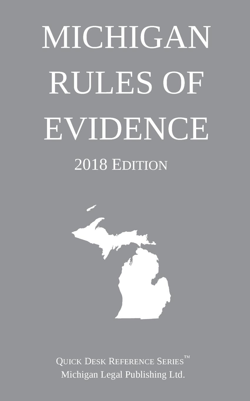 Michigan Legal Publishing Ltd. Michigan Rules of Evidence; 2018 Edition 6es7953 8lj30 0aa0 part